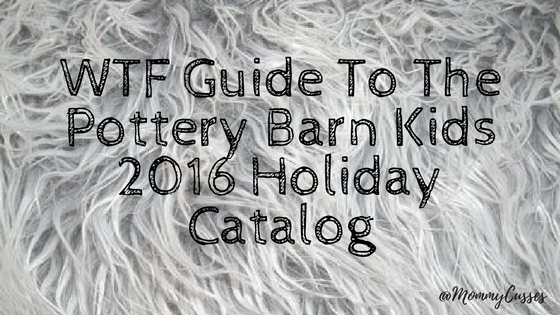 WTF Guide To The Pottery Barn Kids 2016 Holiday Catalog by Mommy Cusses