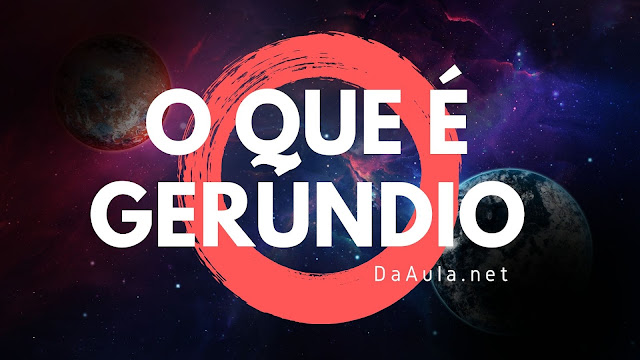 Língua Portuguesa: O que é Gerúndio