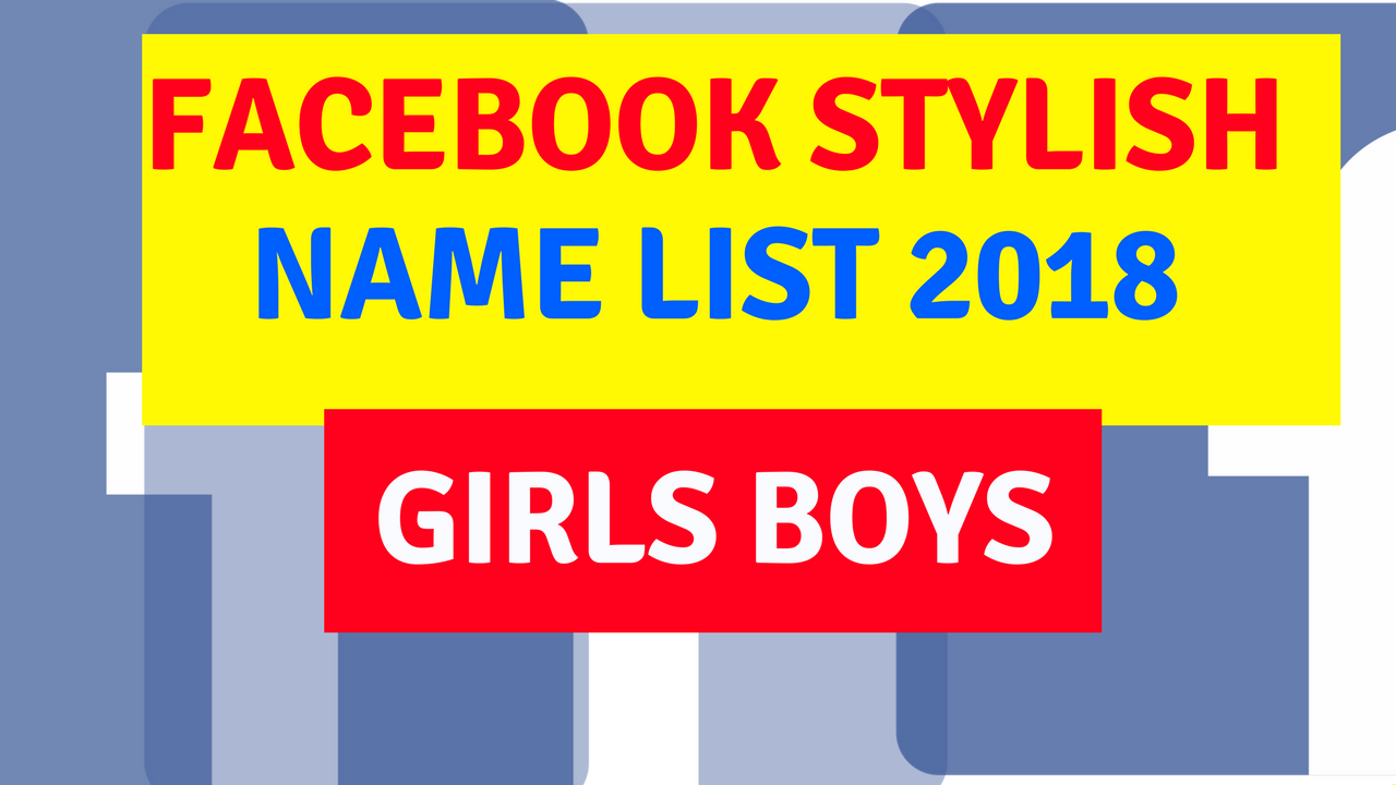 Stylish Name List For Facebook 2018 Girls Boys