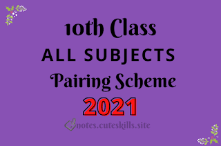 10th class Pairing Scheme 2021 All Subjects - Matric