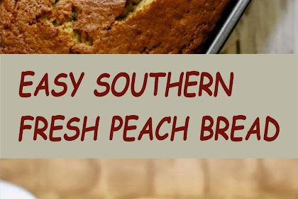 EASY SOUTHERN FRESH PEACH BREAD