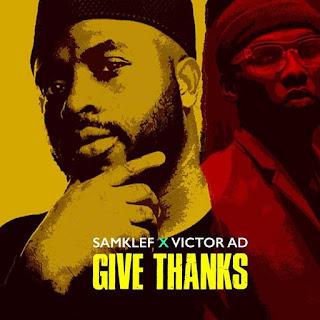 [Music] Samklef Ft Victor AD – Give Thanks
