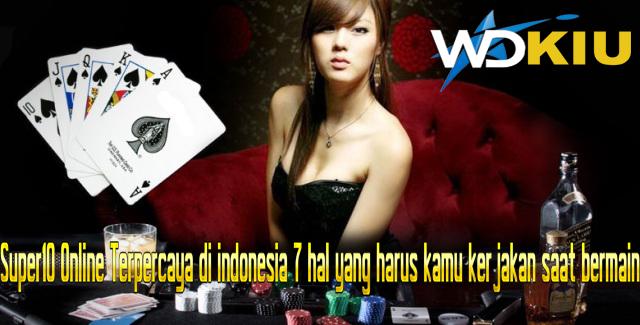 Super10 Online Terpercaya di indonesia 7 hal yang harus kamu kerjakan saat bermain