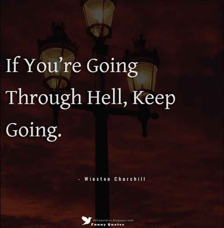 """If you're going through hell, keep going."" — Winston Churchill"