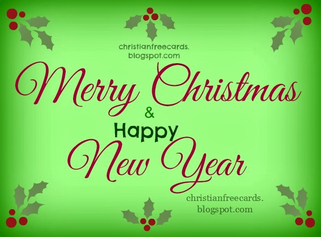 Merry Christmas & Happy New Year, free image for sharing with friends by facebook, cellphone. Free cards christian images for family.