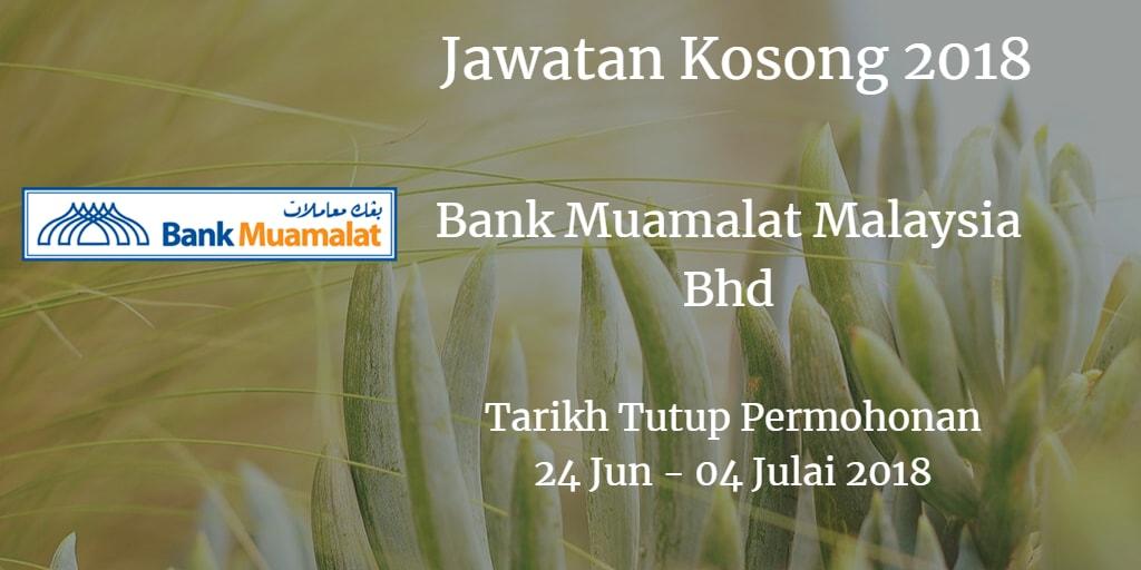Jawatan Kosong Bank Muamalat Malaysia Bhd 24 Jun - 04 Julai 2018