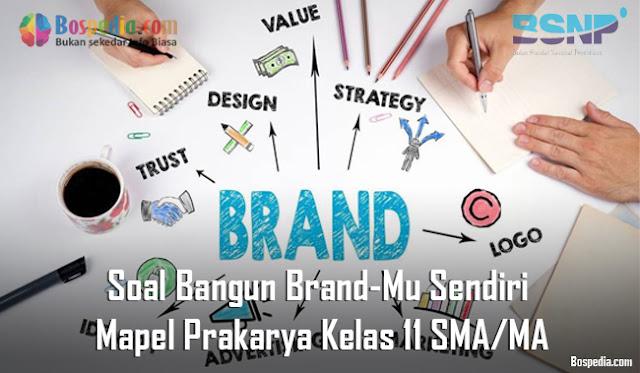 Soal Bangun Brand-Mu Sendiri Mapel Prakarya Kelas 11 SMA/MA