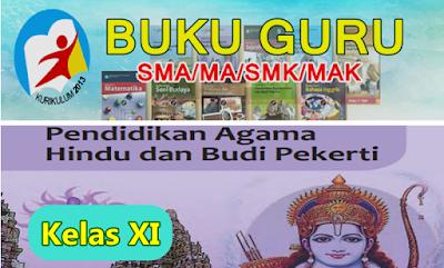 BUKU GURU SMA/MA - SMK/MAK AGAMA HINDU  DAN BUDIPEKERTI KELAS XI KK-13 - REVISI