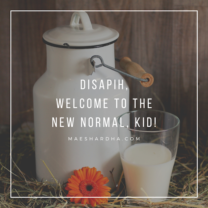 Disapih, Welcome to the New Normal, Kid!