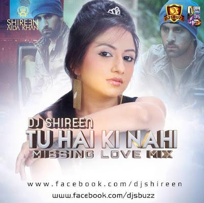 TU HAI KI NAHI (MISSING LOVE MIX) – DJ SHIREEN