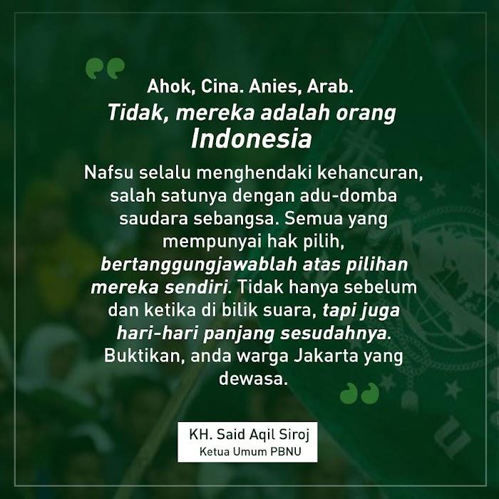 H-1 Pilkada DKI, Ketum PBNU: Ahok Cina, Anies Arab? Tidak Mereka Adalah Indonesia, Dewasalah Berpolitik