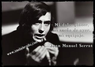 """""""Mi dulce placer, mi sueño de ayer, mi equipaje."""" Joan Manuel Serrat"""
