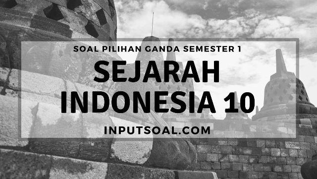 Materi ini sangat mudah untuk dijadikan sebagai bahan belajar karena dikemas dalam bentuk pdf. Contoh Soal Sejarah Indonesia Kelas 10 Semester 1