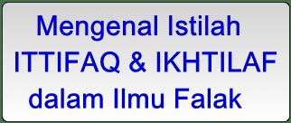 Mengenal Istilah Ittifaq dan Ikhtilaf dalam Ilmu Falak