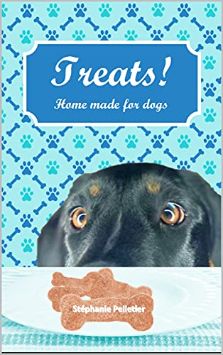 Treats! Home made for dogs: English version by Stéphanie Pelletier