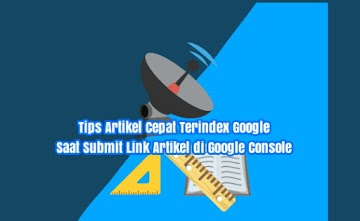 Tips Artikel Cepat Terindex Google Saat Submit Link Artikel di Google Console
