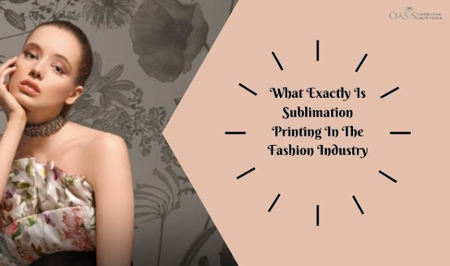 What Exactly Is Sublimation Printing In The Fashion Industry