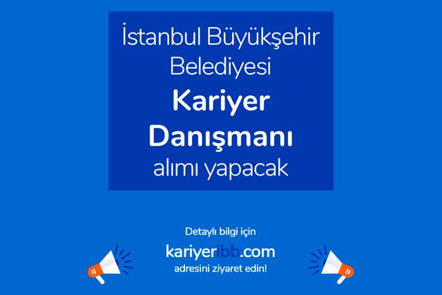 İstanbul Büyükşehir Belediyesi kariyer danışmanı alımı yapacak. İBB kariyer danışmanı iş ilanına nasıl başvurulur? Detaylar kariyeribb.com'da!