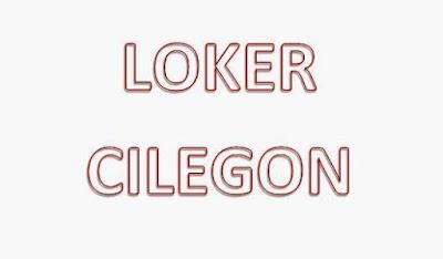 Loker Cilegon : Info Lowongan Kerja di Kota Cilegon Banten