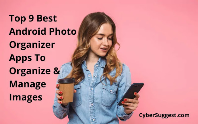 Top 9 Best Android Photo Organizer Apps To Organize & Manage Images