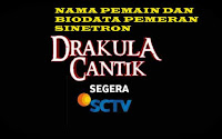 nama pemeran dan biodata pemain drakula cantik sctv lengkap