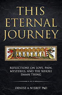 This Eternal Journey: Reflections on love, pain, mysteries and the whole damn thing - a memoir by Denise A Nisbet