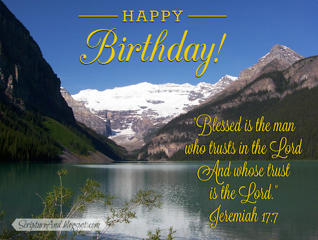 Happy Birthday image with a mountain lake and Jeremiah 17:7 from ScriptureAnd.blogspot.com