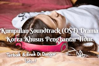 Kumpulan Soundtrack (OST) Drama Korea Khusus Penghantar Tidur