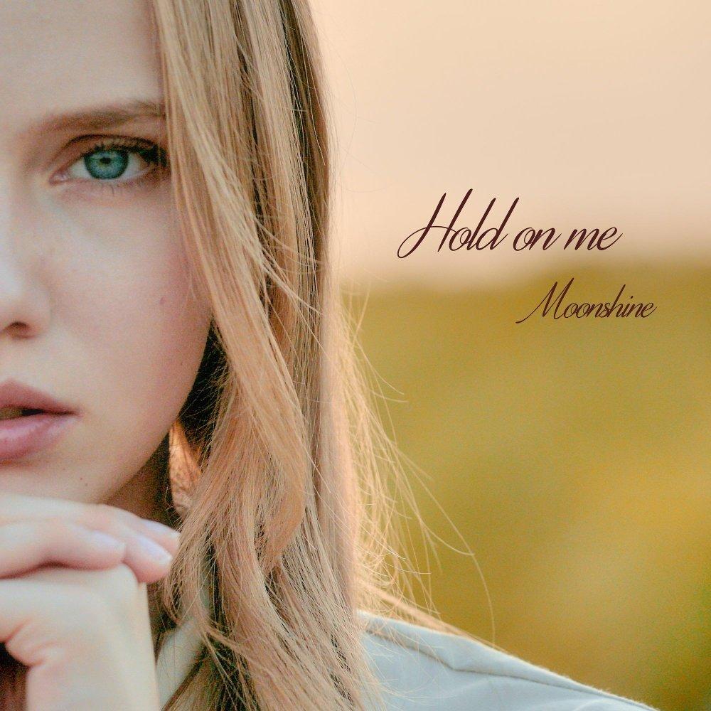 Moonshine – Hold on me – Single