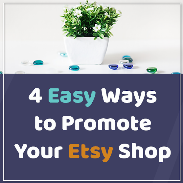 4 Easy Ways to Promote Your Etsy Shop