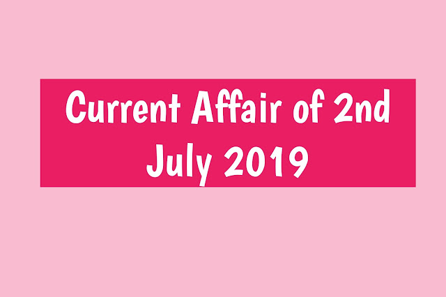 Current Affairs - 2019 - Current Affairs today 2nd July 2019