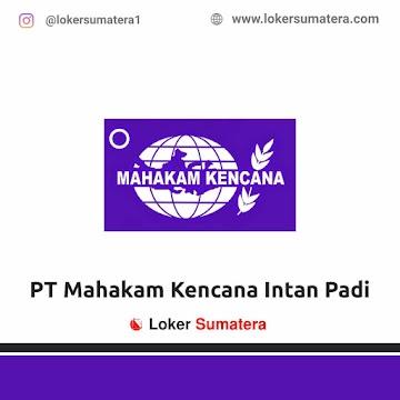 Lowongan Kerja Medan: PT Mahakam Kencana Intan Padi Mei 2021