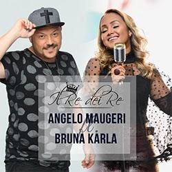 Baixar Música Gospel Il re dei re - Angelo Maugeri, Bruna Karla Mp3