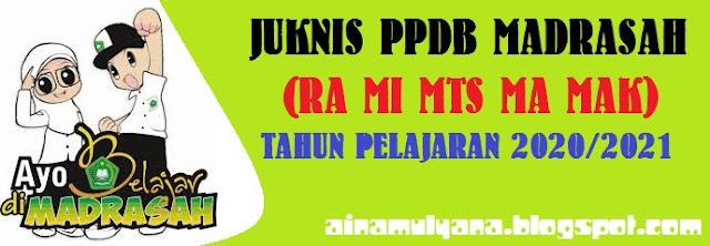 Juknis PPDB Madrasah (RA MI MTS MA MAK) Tahun Pelajaran 2020/2021