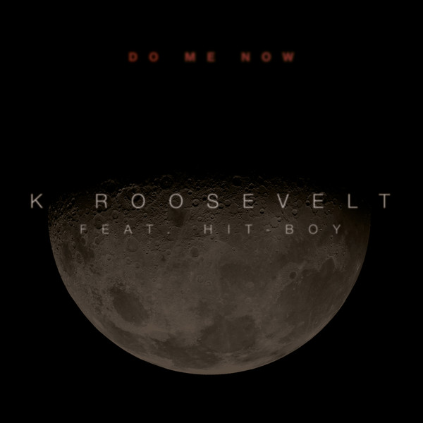 K. Roosevelt - Do Me Now (feat. Hit Boy) [Single] Cover