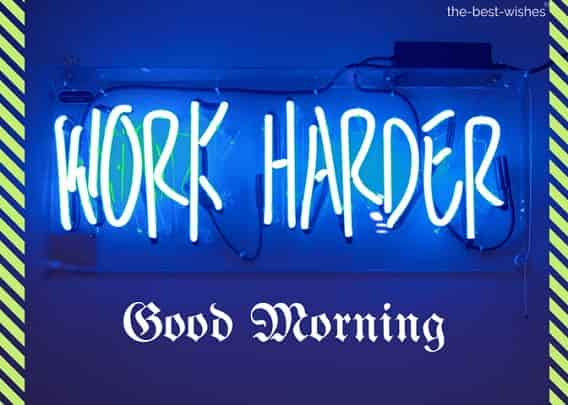 good morning quotes for friend work harder
