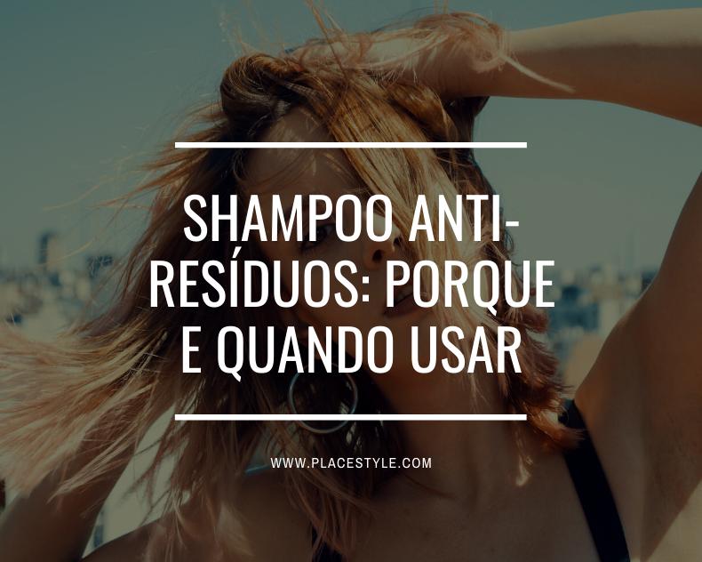 Shampoo anti-resíduos: Porque e quando usar