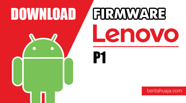Download Firmware / Stock ROM Lenovo P1 All Versions
