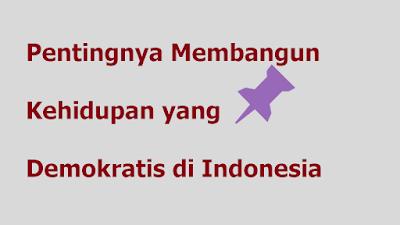 Pentingnya Membangun Kehidupan yang Demokratis di Indonesia