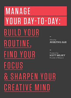 Manage Your Day-to-Day: Build Your Routine, Find Your Focus, and Sharpen