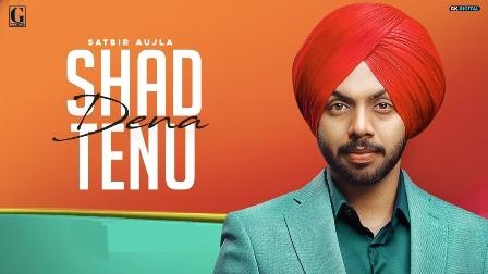 Shad Dena Tenu Lyrics - Satbir Aujla