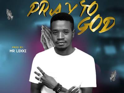 DOWNLOAD MUSIC: Kizz Fado - Pray To God