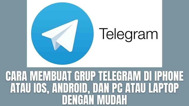 """Cara Membuat Grup Telegram Di Iphone atau IOS, Android, dan PC atau Laptop Dengan Mudah Di dalam membuat grup telegram di Iphone atau Ios, android, dan pc atau laptop. Ada beberapa langkah yang harus diikuti yang diantaranya adalah :  Cara Membuat Grup Telegram Di Android Untuk membuat grup telegram di android, silahkan ikuti langkah-langkah berikut : Buka aplikasi Telegram Lalu pilih ikon Pensil Melingkar di daftar obrolan Lalu pilih Grup Baru   Cara Membuat Grup Telegram Di IOS atau Iphone Untuk membuat grup telegram di iphone atau IOS, silahkan ikuti langkah-langkah berikut : Buka aplikasi Telegram Lalu pilih Ikon di sudut kanan atas di obrolan Lalu pilih Grup Baru   Cara Membuat Grup Telegram Di PC atau Laptop Untuk membuat grup telegram di pc desktop atau laptop, silahkan ikuti langkah-langkah berikut : Buka aplikasi Telegram Lalu pilih Tombol Menu di pojok kiri atas Lalu pilih Grup Baru    Nah itu dia bagaimana cara membuat grup telegram di android, iphone, dan laptop/pc dengan mudah. Melalui bahasan di atas bisa diketahui mengenai langkah-langkah di dalam membuat grup telegram melalui perangkat iphone atau ios, android, dan pc/laptop. Mungkin hanya itu yang bisa disampaikan di dalam artikel ini, mohon maaf bila terjadi kesalahan di dalam penulisan, dan terimakasih telah membaca artikel ini.""""God Bless and Protect Us"""""""