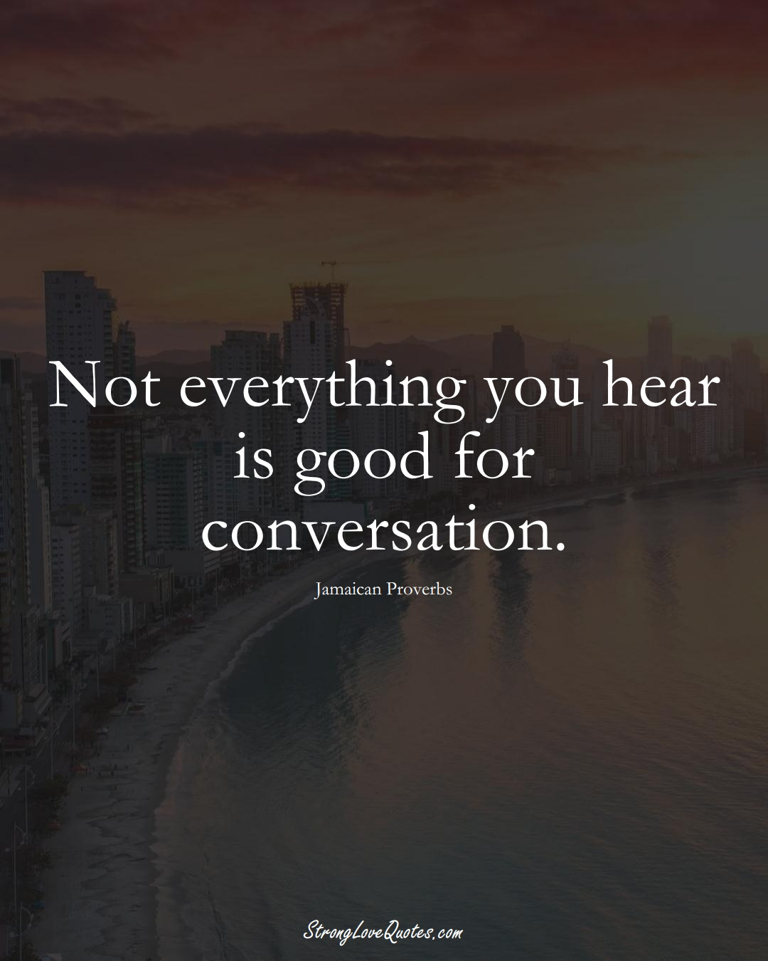 Not everything you hear is good for conversation. (Jamaican Sayings);  #CaribbeanSayings