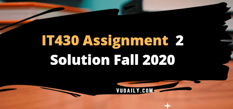 IT430 Assignment No 2 Solution Fall 2020