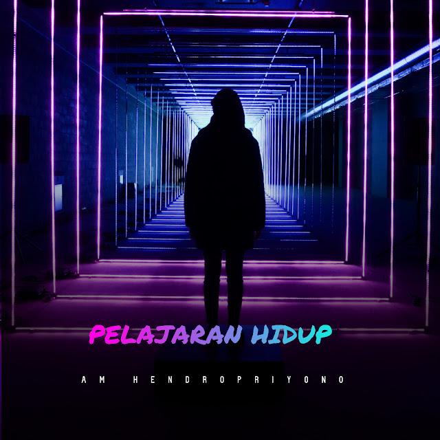 Text Lirik Lagu PELAJARAN HIDUP Karya AM Hendropriyono