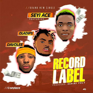 SeyiAce Ft . OlaDips x Davolee – Record Label