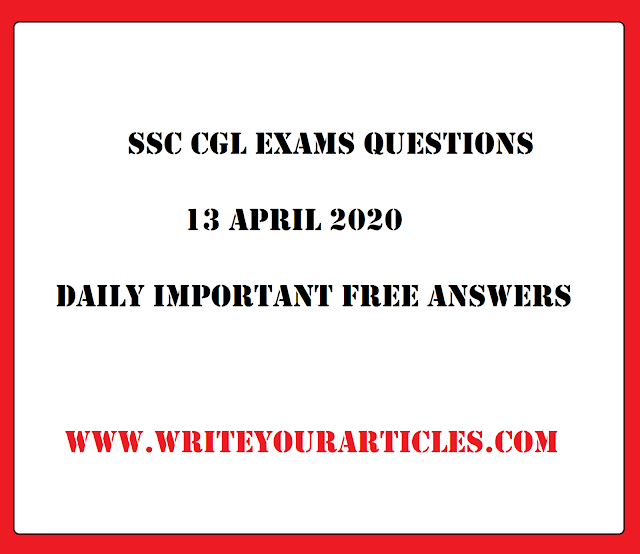 SSC CGL Exams Questions 13 APRIL 2020 Daily Important Free Answers