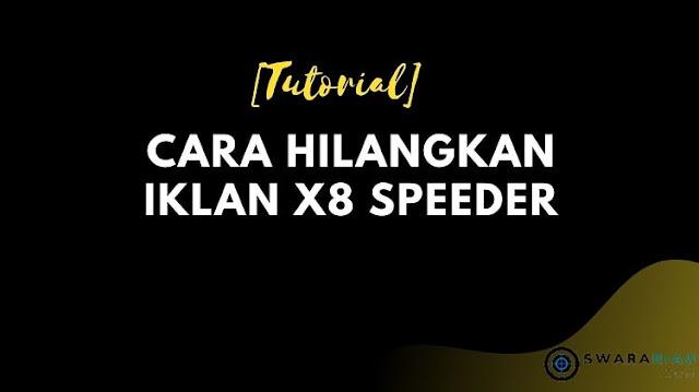 Cara Hilangkan Iklan X8 Speeder