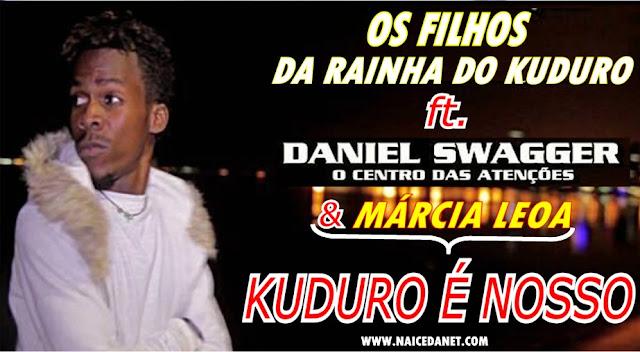 Os Filhos Da Rainha Do Kuduro ft. Daniel Swagger & Márcia Leoa - Kuduro É Nosso (Kuduro) [Prod. Dj Stan]